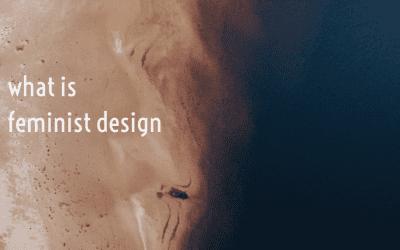 What is Feminist Design?